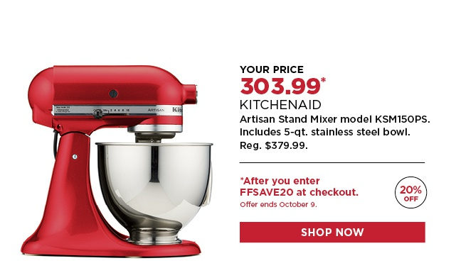 303.99 After you enter FFSAVE20 at checkout. KitchenAid Stand Mixer KSM150PS. Reg. 379.99. Shop Now.