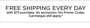 Free shipping every day with $75 purchase.