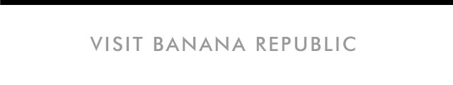 VISIT BANANA REPUBLIC