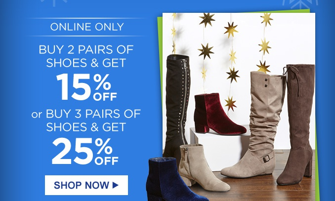 ONLINE ONLY | BUY 2 PAIRS OF SHOES & GET 15% OFF or BUY 3 PAIRS OF SHOES & GET 25% OFF | SHOP NOW