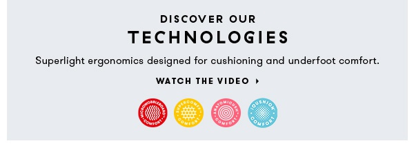 DISCOVER OUR TECHNOLOGIES. WATCH THE VIDEO