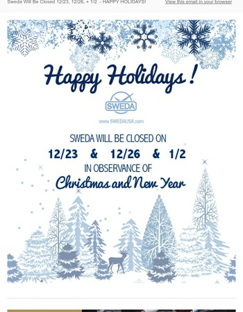 Sweda Will Be Closed 12/23, 12/26, + 1/2 - HAPPY HOLIDAYS!