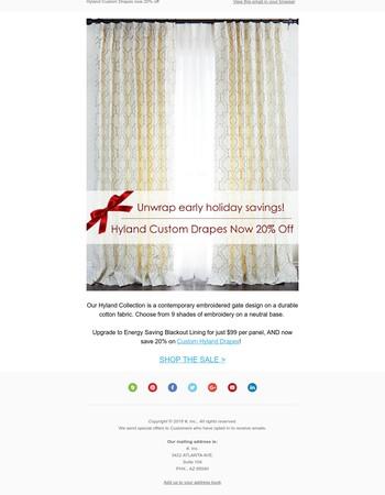 Unwrap early holiday savings!  Hyland Custom Drapes now 20% off.