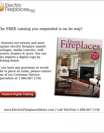 The FREE Electric Fireplaces Direct catalog you requested is on its way!