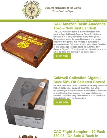 Monday Madness: CAO Amazon Basin Anaconda Toro - New Just Landed!   Caldwell Collection Cigars Save 50% Off - Selected Boxes!   CAO Flight Sampler II 10-Pack $39.95