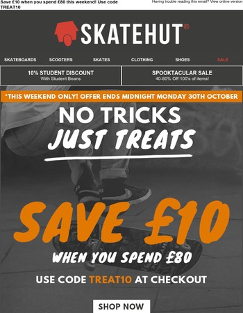 £10 OFF! No tricks, just treats this Halloween weekend
