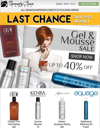 Last Chance! Mousse & Gels up to 40% off!