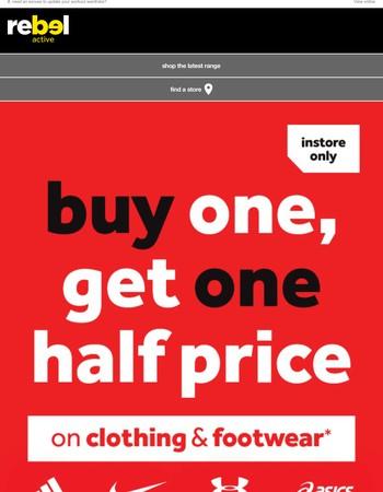 Buy one, get one HALF PRICE on clothing & footwear!