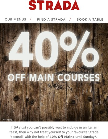 40% OFF Main Courses!