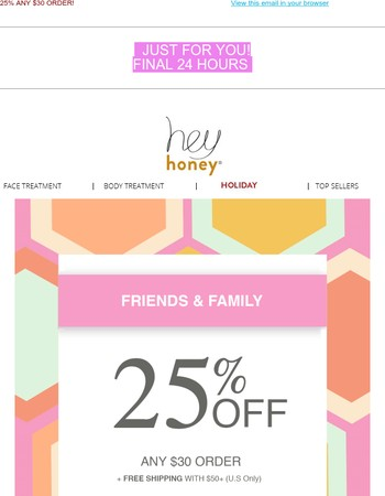 Just For You! 25% Off Friends + Family Extended 24 Hours!