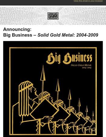 Announcing: Big Business Box Set, 'Solid Gold Metal: 2004-2009'