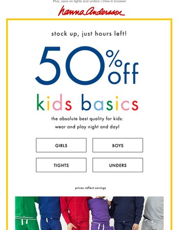 Hurry, 50% off kids basics ends TONIGHT!