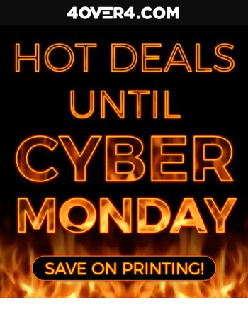 Hot Deals Until Cyber Monday on Every Printing Product