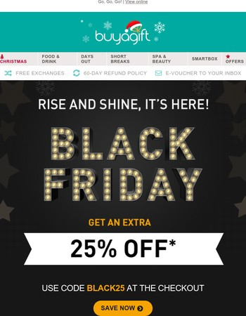 25% OFF! Rise and shine, Black Friday has started!