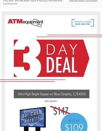 3 Day Deal - Mini High Bright Topper   &Hyosung 2,000 Note Rear Load Dispenser