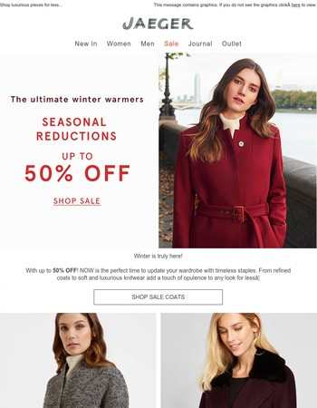 Don't miss out! Get up to 50% OFF! In our Seasonal Reductions