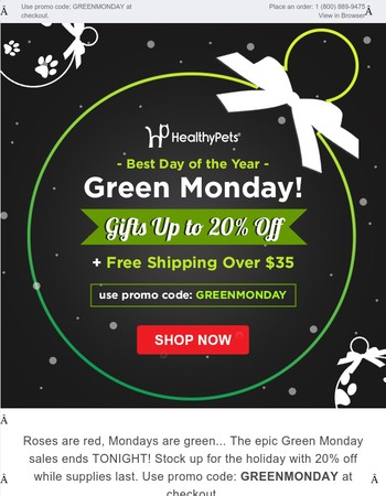 Extended! Green Monday Up to 20% Off Ends Today.