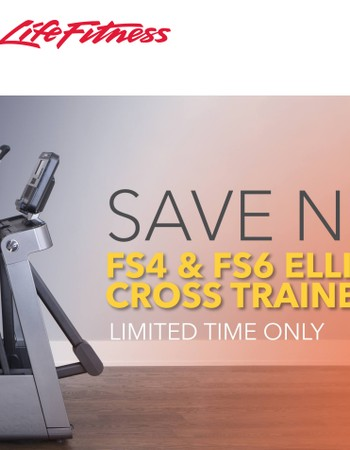 Save Now on FS4 and FS6 Ellipticals