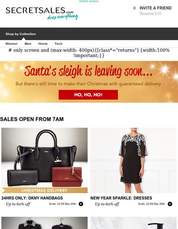 24Hrs Only: DKNY Handbags, New Year Sparkle: Dresses, 24Hrs Only DKNY: Shoes & More, Dr. Botanicals, Luxe Leather Shoe Boutique, Mitzuko Pearls & More, Make A Statement: The Edit, Samsung Dynamic 4K Smart TVs, Hoover Cordless Vacuum, The Cosy Chic Collect