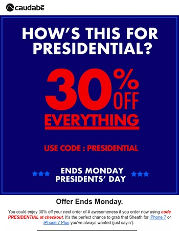 A truly presidential offer for you. Ends Monday.