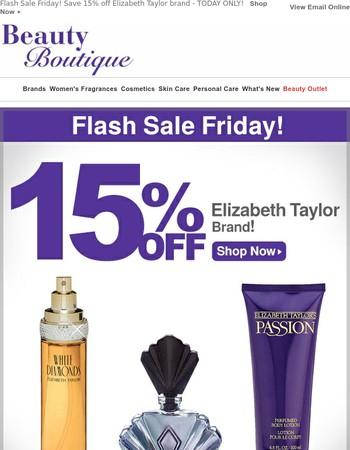Flash Sale Friday! Save 15% off Elizabeth Taylor brand