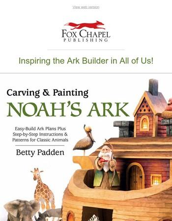 Inspiring the Ark Builder in All of Us!