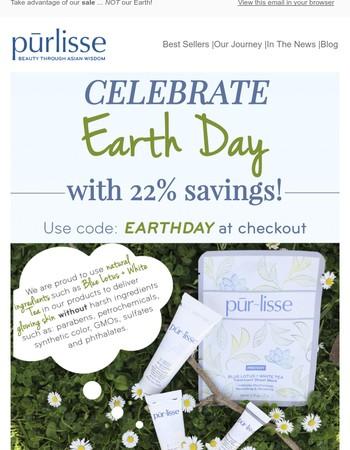 Celebrate EarthDay with 22% Savings!