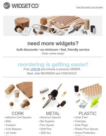 Need More Widgets?  We stock Cork, Metal, Plastic, Rubber & Wood parts.
