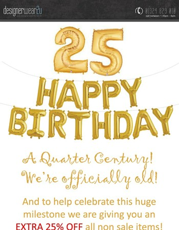 This Week It's Our 25th Birthday - So grab an EXTRA 25% OFF on  us!