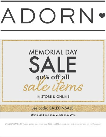 MEMORIAL DAY SALE! 40% off ALL sale items at Adorn! - LAST DAY TO SAVE!!