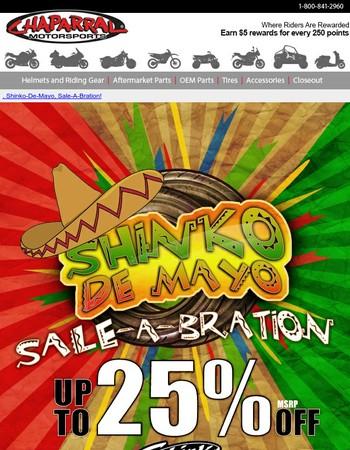 Shinko De Mayo Sale-A-Bration!