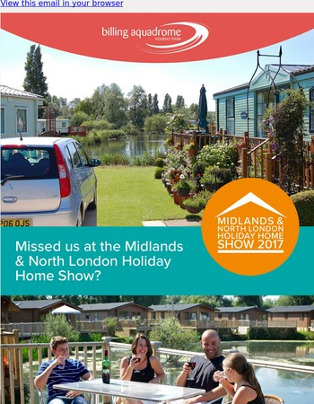 Missed us at the Midlands & North London Holiday Home Show…