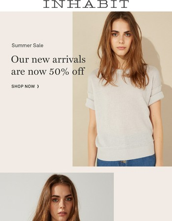 Summer Sale! Our New Arrivals Are Now 50%