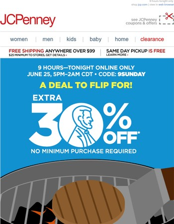 Fire up the savings! Extra 30% off with no minimum purchase