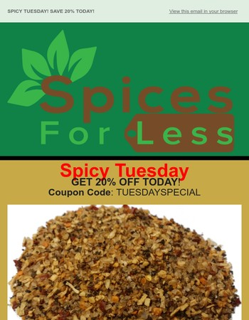 SPICY TUESDAY! Save 20%on Todays Special!