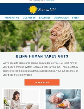 Being Human Takes Guts