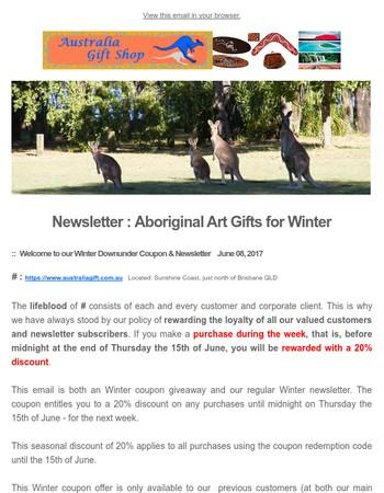 Newsletter has arrived from Australia Gift Shop - Aboriginal Art Gifts, Corporate Gifts&Aussie Bush Elementsfor Winter