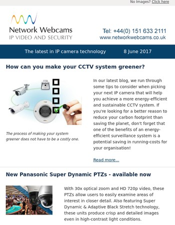 How to make your CCTV system greener, new Panasonic Super Dynamic PTZs, Samsung Wisenet available now, new Axis positioning PTZ cameras and our summer clearance is now on
