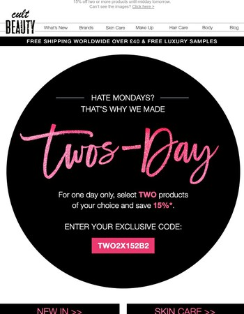 It's Twos-Day - get 15% off two products for 24 hours only