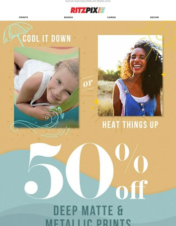 Make your prints pop! 50% OFF special finishes