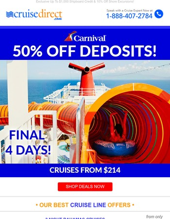 50% Off Deposits Final 4 Days! Cruises From $214!