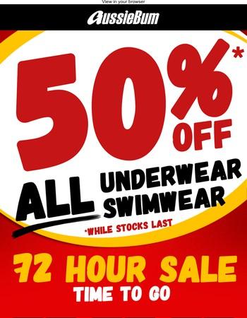 50% OFF ALL UNDIES & SWIMWEAR - 72 HOURS ONLY!