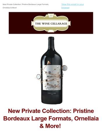 New Private Collection: Pristine Bordeaux Large Formats, Ornellaia & More!
