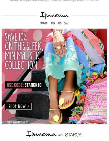CAN'T MISS! 10% OFF Ipanema with Philippe Starck Styles!