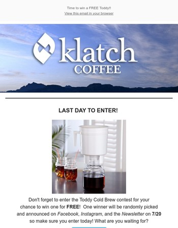 Hey ! It's the last day to win a FREE Toddy Cold Brew System!