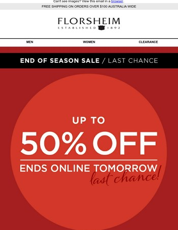Up to 50% Off ENDS TOMORROW / Have you shopped our End Of Season Sale?