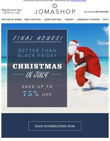 FINAL HOURS: Christmas in July Doorbusters - Deals on Top Brands Expiring Soon!