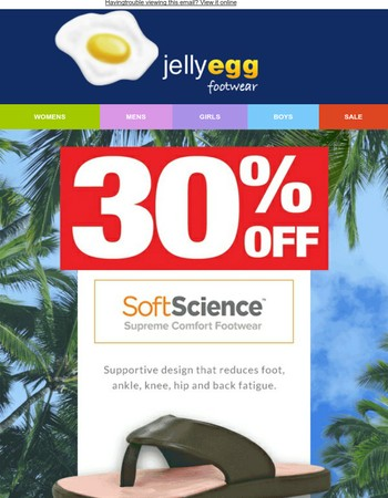 Soft science footwear means huge comfort and 30% off!