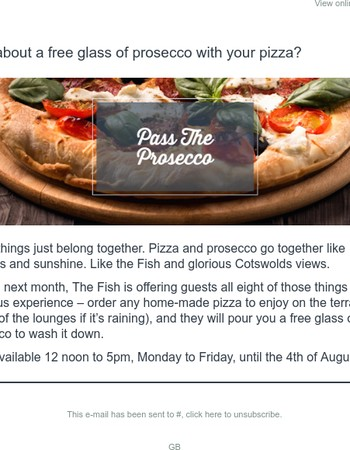 Enjoy a free glass of prosecco with every pizza at The Fish.