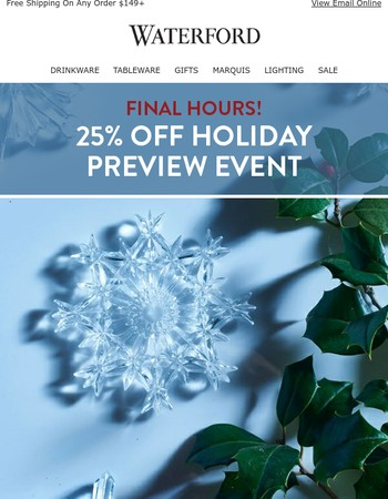 FINAL HOURS! 25% Holiday Preview Event